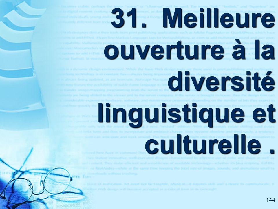 144 31. Meilleure ouverture à la diversité linguistique et culturelle.