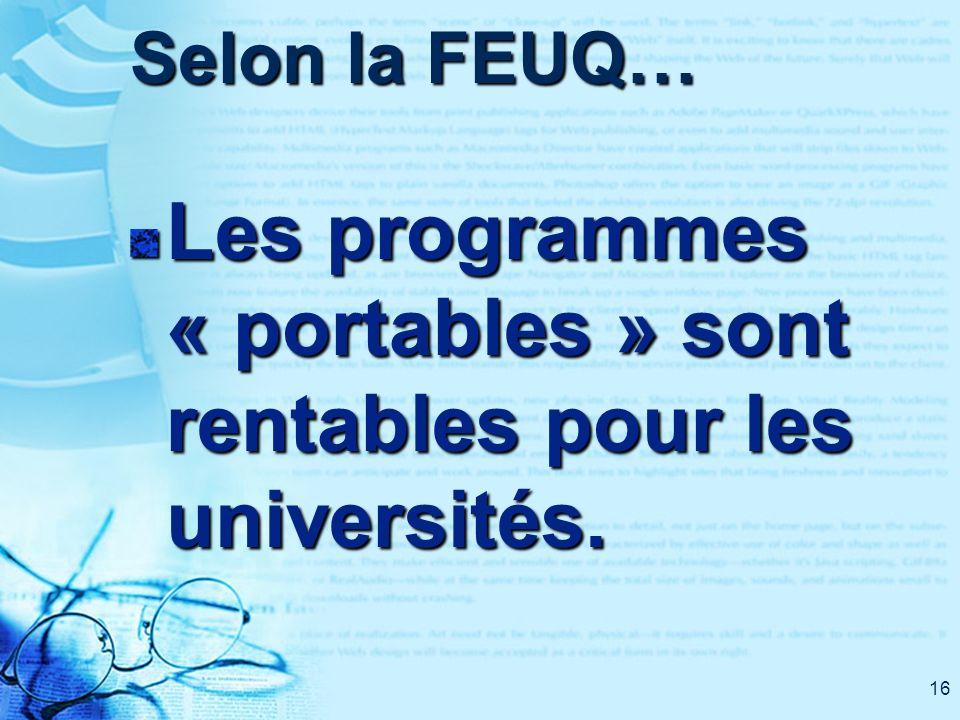 16 Selon la FEUQ… Les programmes « portables » sont rentables pour les universités.