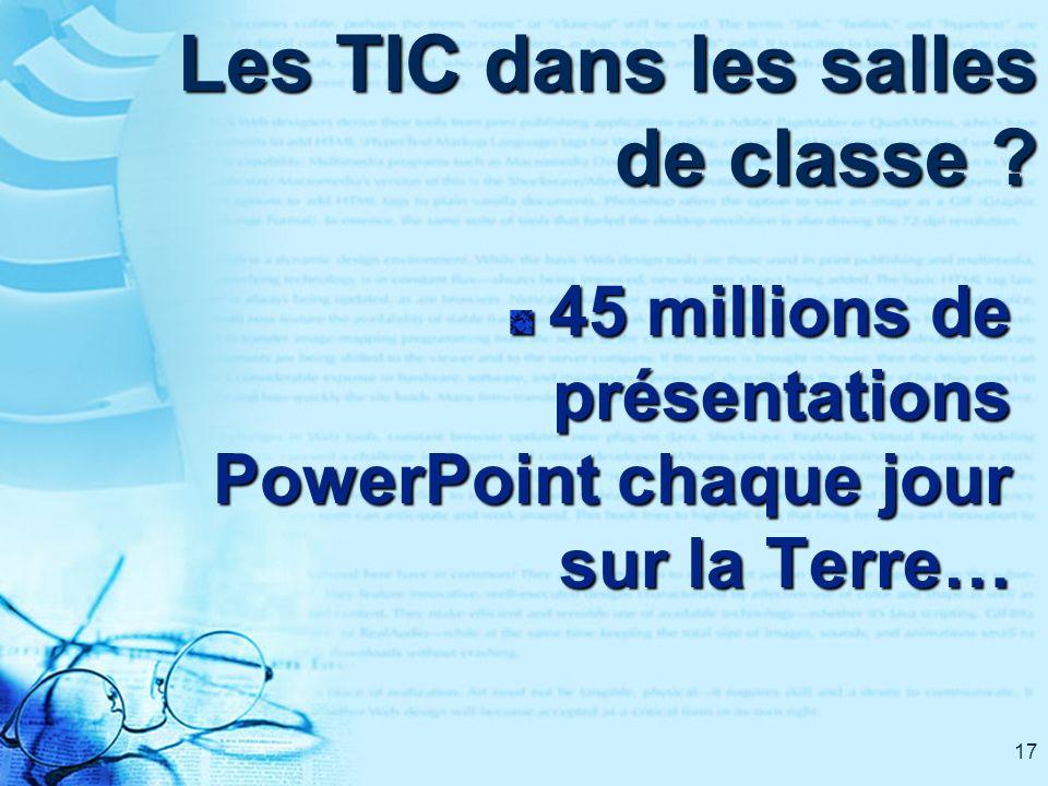 17 Les TIC dans les salles de classe ? 45 millions de présentations PowerPoint chaque jour sur la Terre…