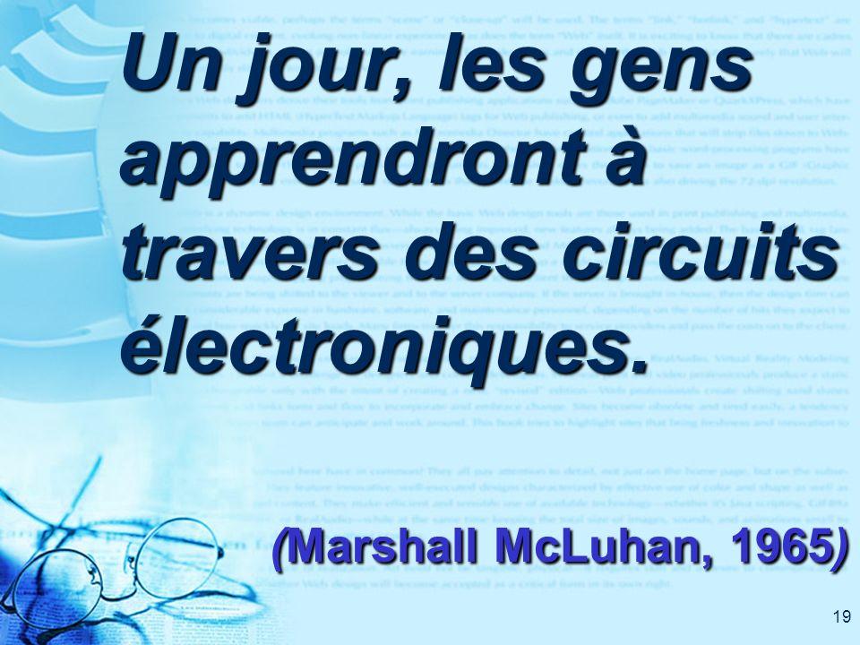 19 Un jour, les gens apprendront à travers des circuits électroniques. (Marshall McLuhan, 1965)