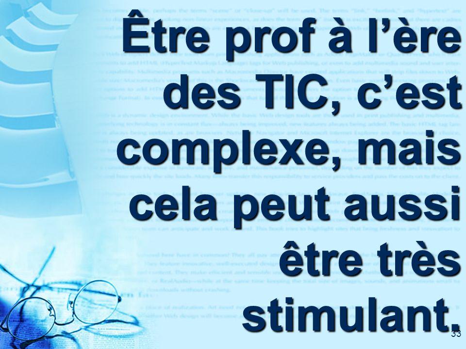 33 Être prof à lère des TIC, cest complexe, mais cela peut aussi être très stimulant.
