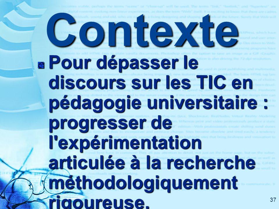 37Contexte Pour dépasser le discours sur les TIC en pédagogie universitaire : progresser de l'expérimentation articulée à la recherche méthodologiquem