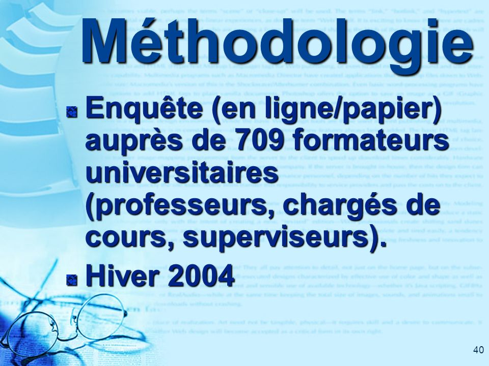 40Méthodologie Enquête (en ligne/papier) auprès de 709 formateurs universitaires (professeurs, chargés de cours, superviseurs). Hiver 2004