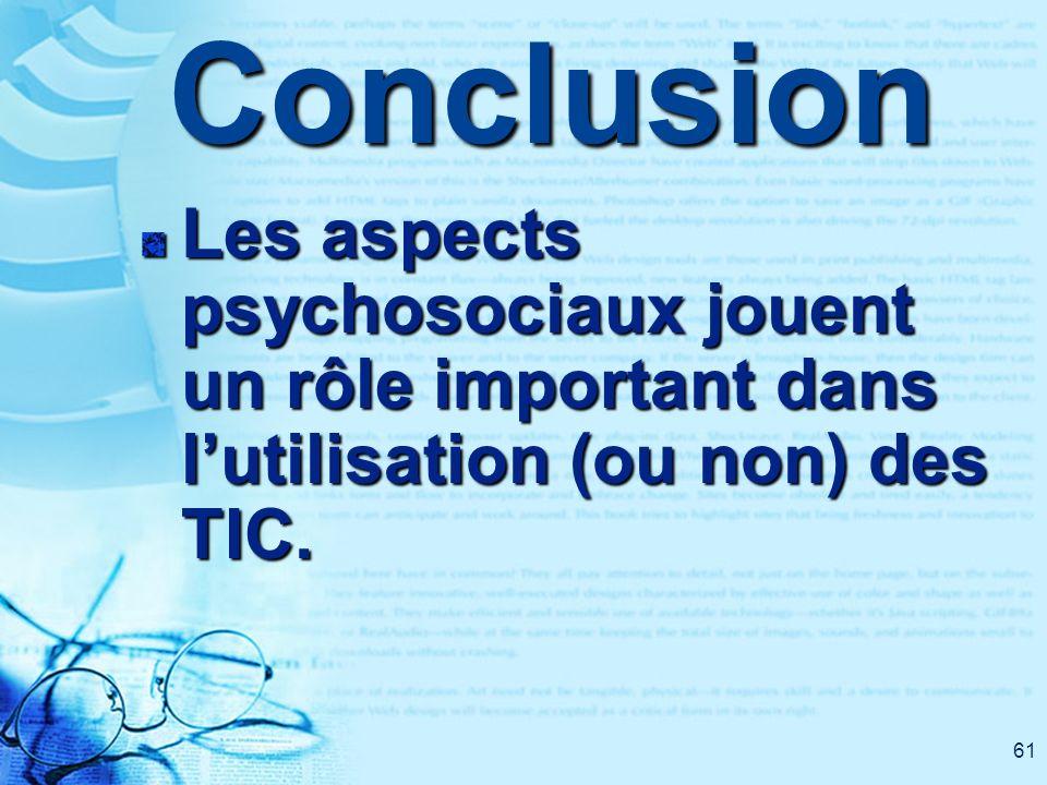 61Conclusion Les aspects psychosociaux jouent un rôle important dans lutilisation (ou non) des TIC.
