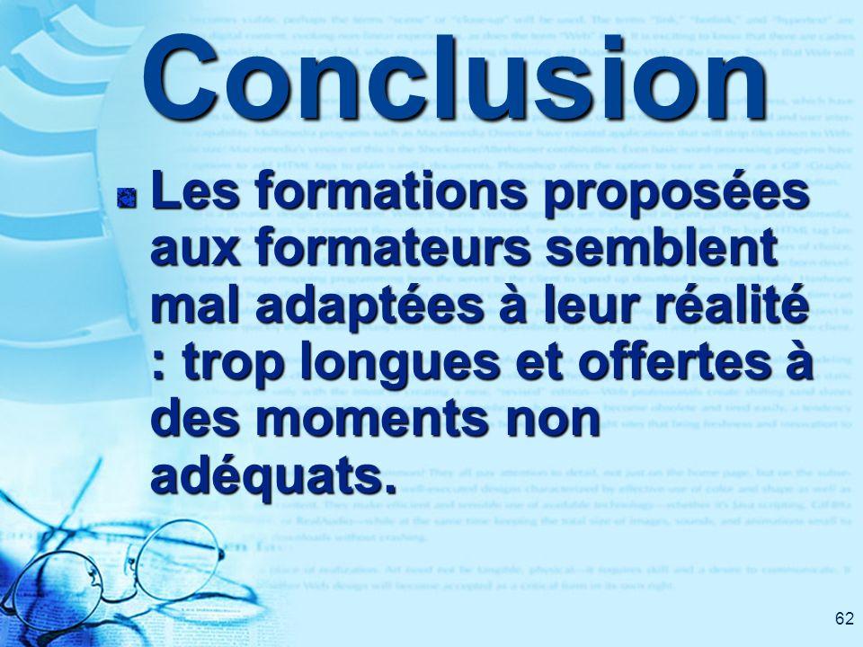 62Conclusion Les formations proposées aux formateurs semblent mal adaptées à leur réalité : trop longues et offertes à des moments non adéquats.