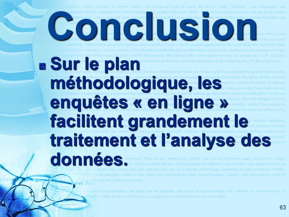 63Conclusion Sur le plan méthodologique, les enquêtes « en ligne » facilitent grandement le traitement et lanalyse des données.