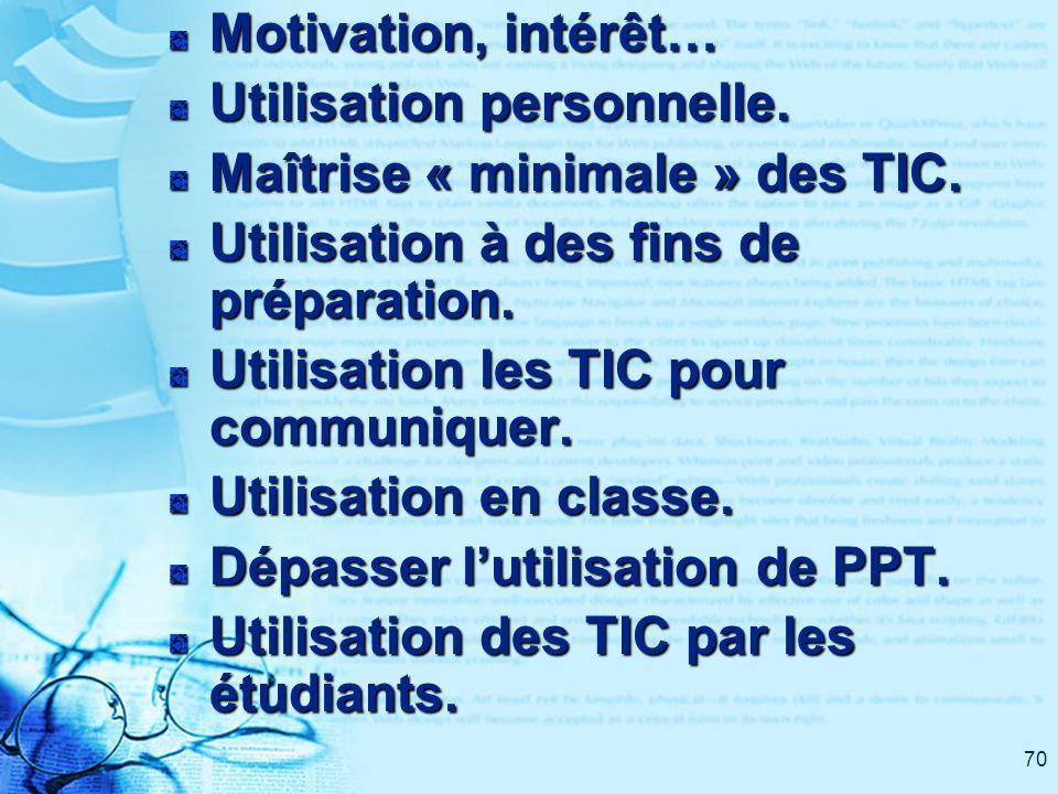 70 Motivation, intérêt… Utilisation personnelle. Maîtrise « minimale » des TIC. Utilisation à des fins de préparation. Utilisation les TIC pour commun
