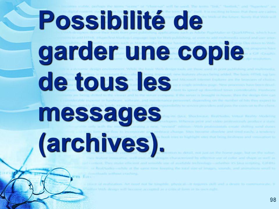 98 Possibilité de garder une copie de tous les messages (archives).