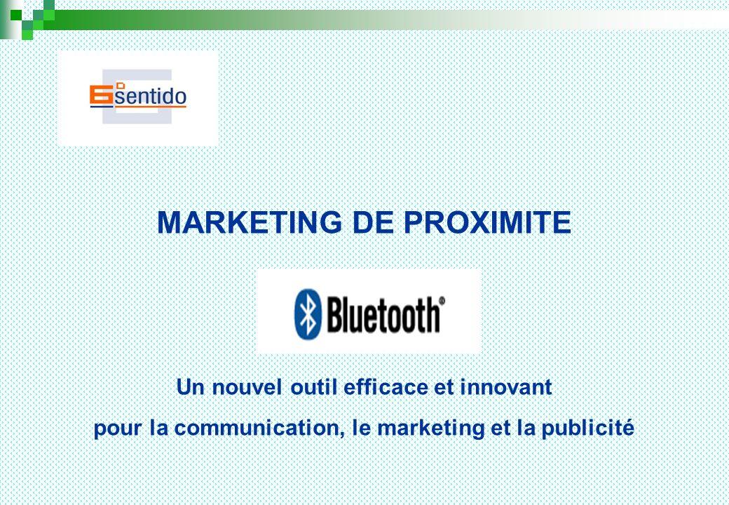 MARKETING DE PROXIMITE Un nouvel outil efficace et innovant pour la communication, le marketing et la publicité