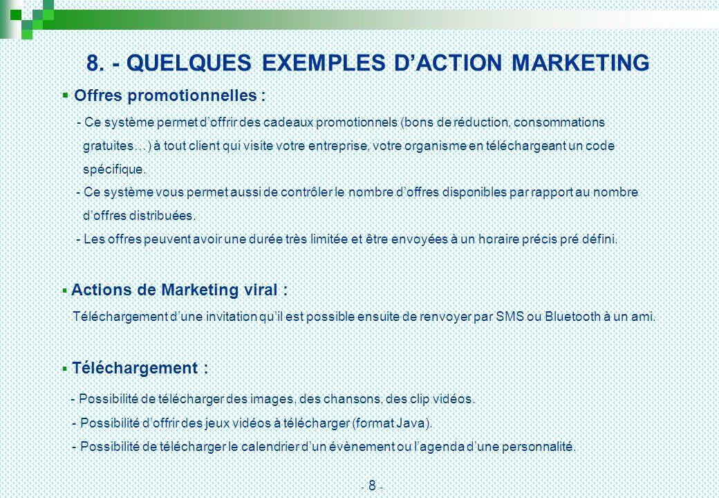 8. - QUELQUES EXEMPLES DACTION MARKETING Offres promotionnelles : - Ce système permet doffrir des cadeaux promotionnels (bons de réduction, consommati