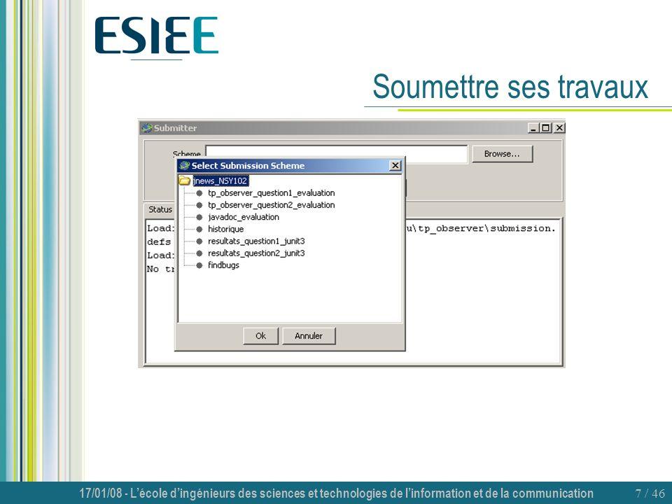 17/01/08 - Lécole dingénieurs des sciences et technologies de linformation et de la communication 7 / 46 Soumettre ses travaux