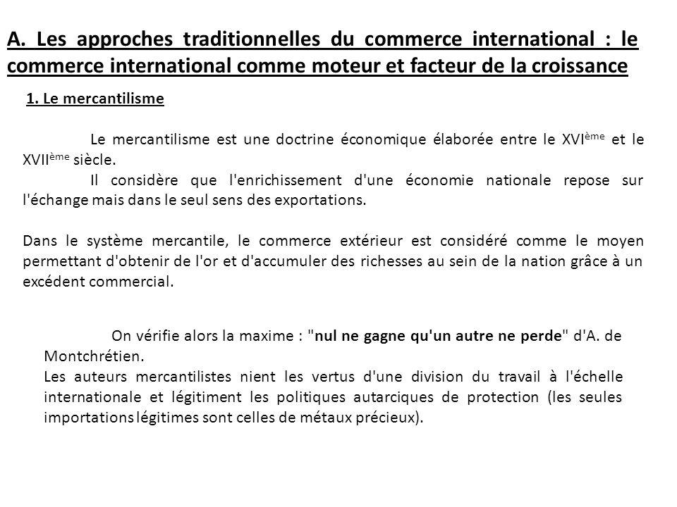 A. Les approches traditionnelles du commerce international : le commerce international comme moteur et facteur de la croissance 1. Le mercantilisme Le