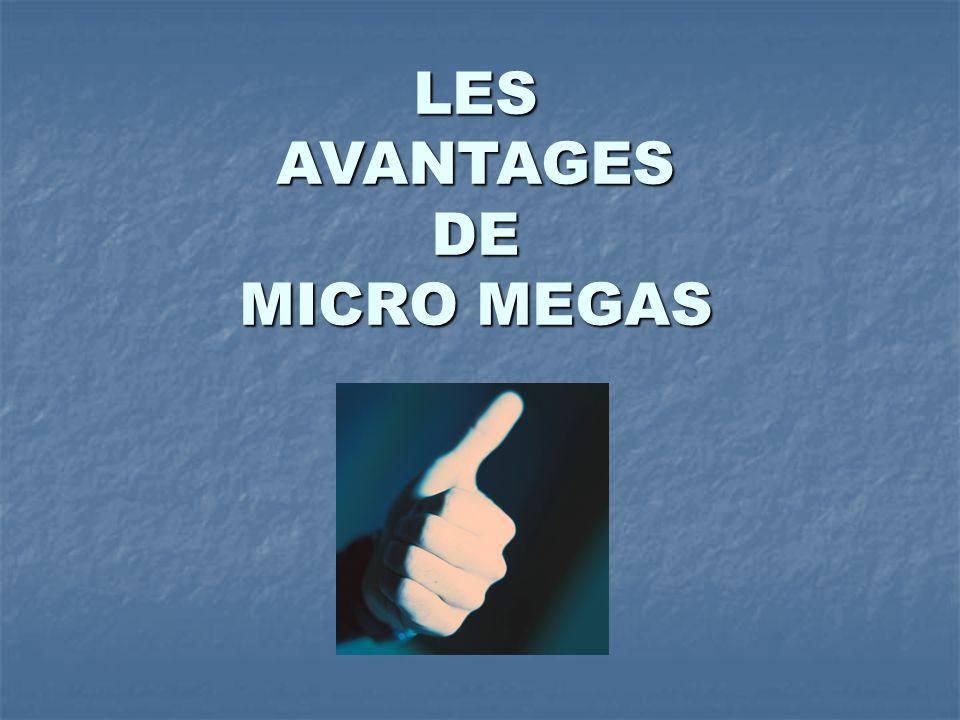 LES AVANTAGES DE MICRO MEGAS