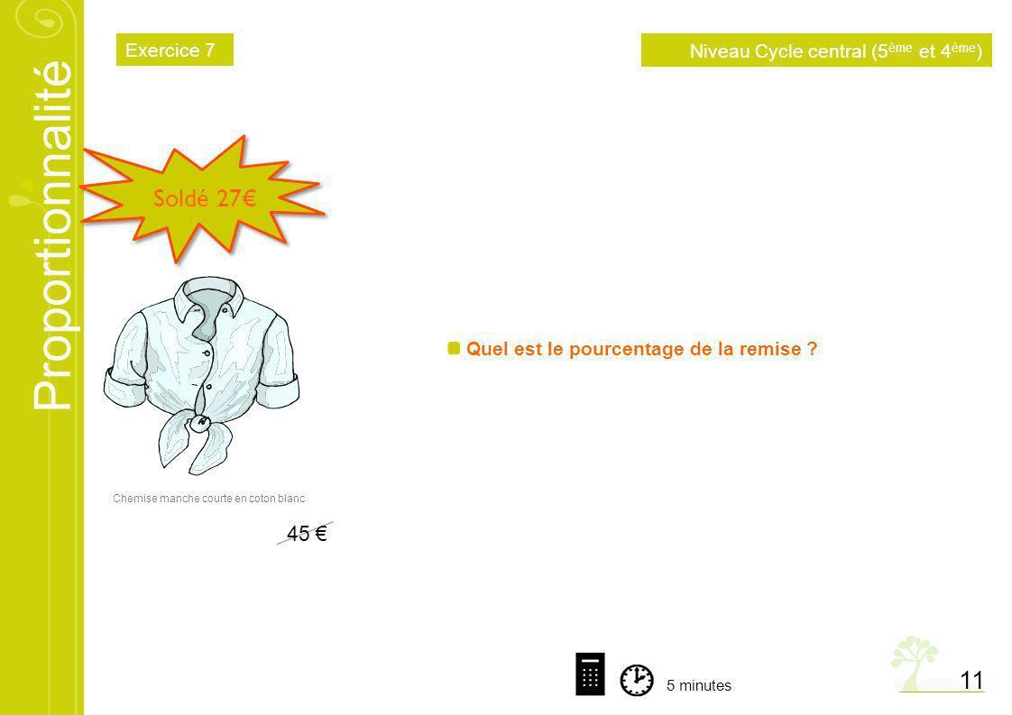 Proportionnalité 11 Soldé 27 Quel est le pourcentage de la remise ? Chemise manche courte en coton blanc 5 minutes Niveau Cycle central (5 ème et 4 èm