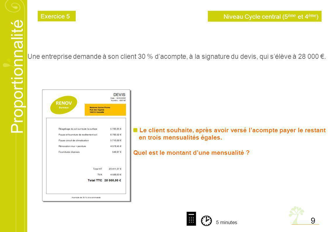 Proportionnalité 9 Le client souhaite, après avoir versé lacompte payer le restant en trois mensualités égales. Quel est le montant dune mensualité ?