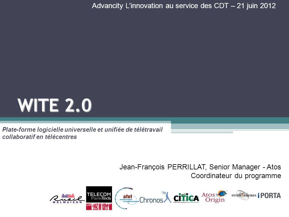 WITE 2.0 Plate-forme logicielle universelle et unifiée de télétravail collaboratif en télécentres Jean-François PERRILLAT, Senior Manager - Atos Coordinateur du programme Advancity Linnovation au service des CDT – 21 juin 2012