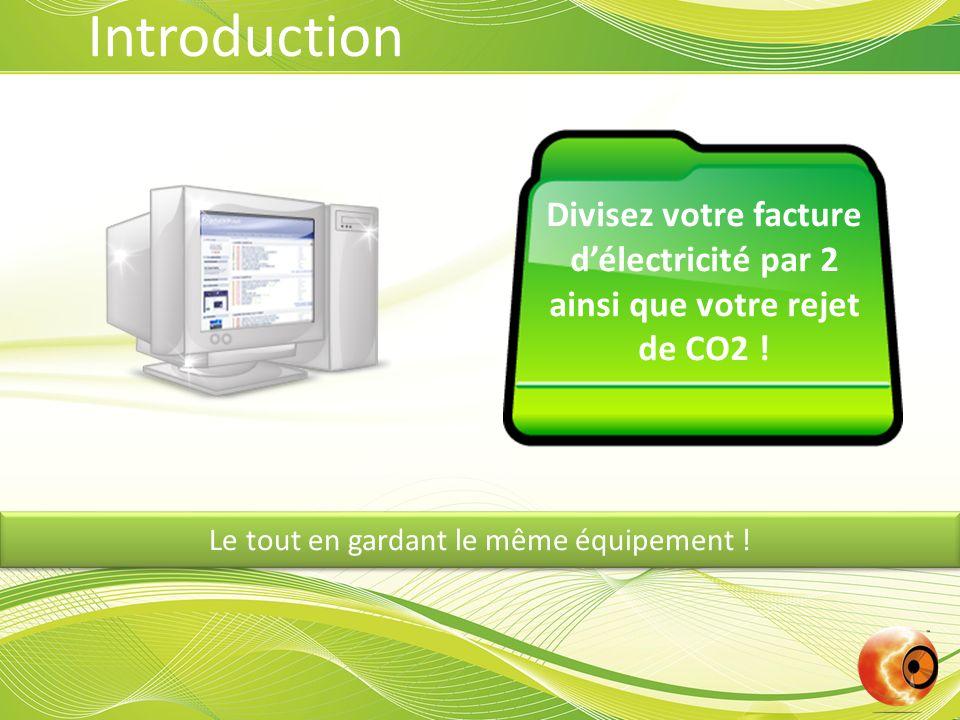 Le tout en gardant le même équipement ! Divisez votre facture délectricité par 2 ainsi que votre rejet de CO2 ! Introduction