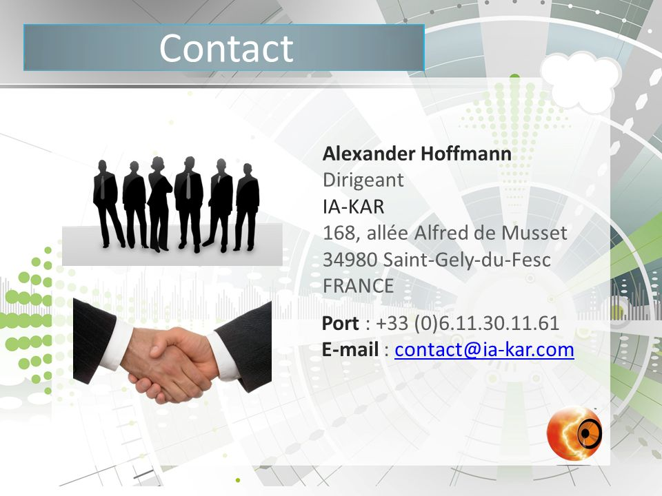 Contact Alexander Hoffmann Dirigeant IA-KAR 168, allée Alfred de Musset 34980 Saint-Gely-du-Fesc FRANCE Port : +33 (0)6.11.30.11.61 E-mail : contact@i