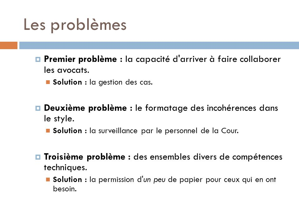 Les problèmes Premier problème : la capacité d arriver à faire collaborer les avocats.