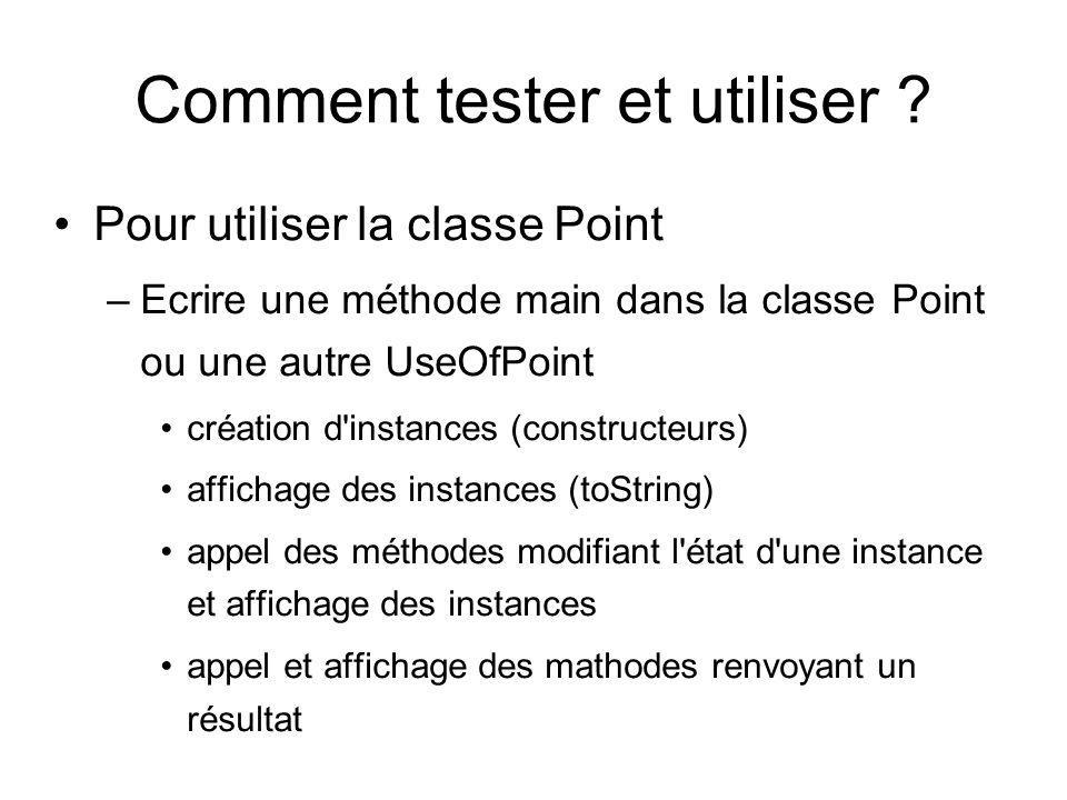 Comment tester et utiliser ? Pour utiliser la classe Point –Ecrire une méthode main dans la classe Point ou une autre UseOfPoint création d'instances
