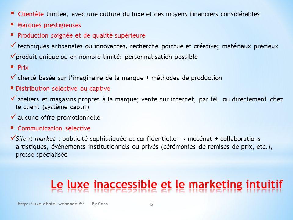 http://luxe-dhotel.webnode.fr/ By Coro Clientèle limitée, avec une culture du luxe et des moyens financiers considérables Marques prestigieuses Produc