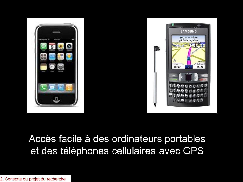 Accès facile à des ordinateurs portables et des téléphones cellulaires avec GPS 2. Contexte du projet du recherche