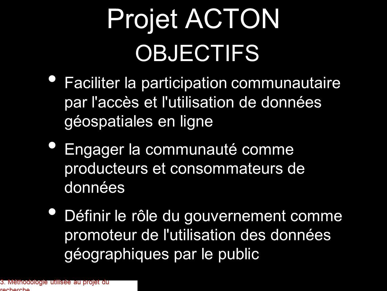 Projet ACTON OBJECTIFS Faciliter la participation communautaire par l'accès et l'utilisation de données géospatiales en ligne Engager la communauté co