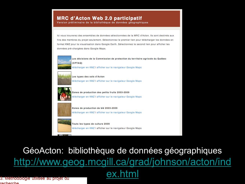 GéoActon: bibliothèque de données géographiques http://www.geog.mcgill.ca/grad/johnson/acton/ind ex.html 3. Méthodologie utilisée au projet du recherc