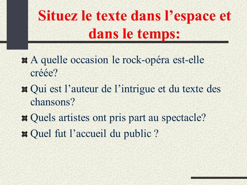 Situez le texte dans lespace et dans le temps: A quelle occasion le rock-opéra est-elle créée? Qui est lauteur de lintrigue et du texte des chansons?