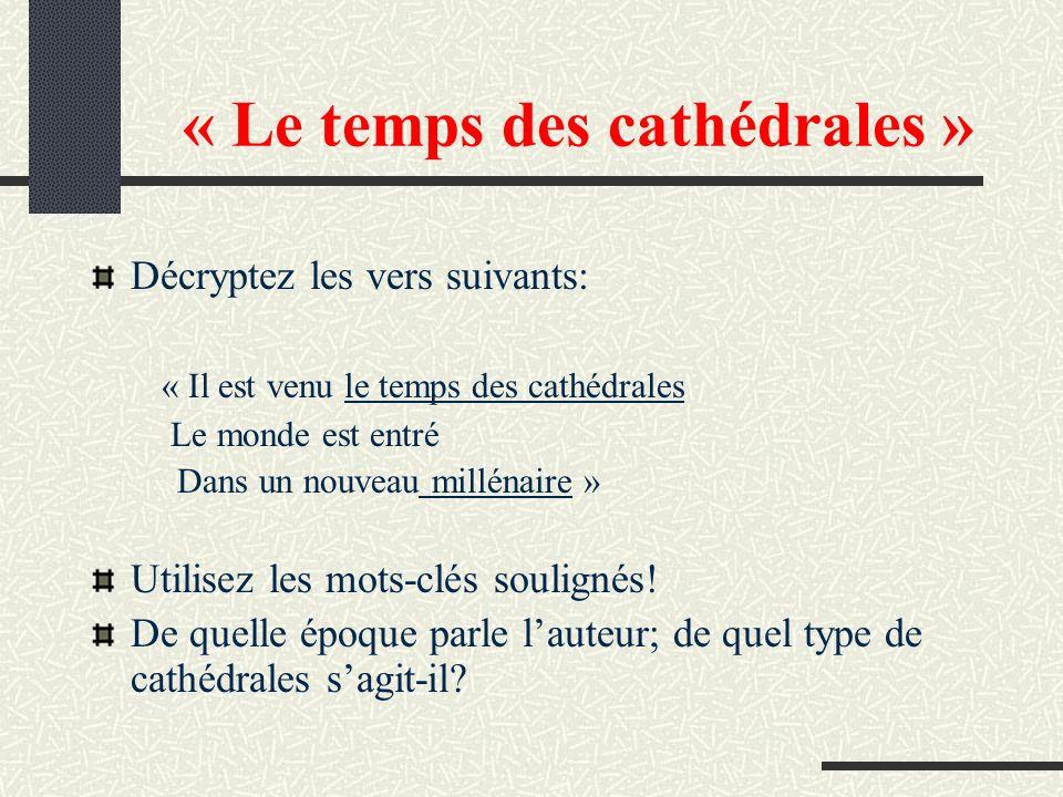 « Le temps des cathédrales » Décryptez les vers suivants: « Il est venu le temps des cathédrales Le monde est entré Dans un nouveau millénaire » Utilisez les mots-clés soulignés.