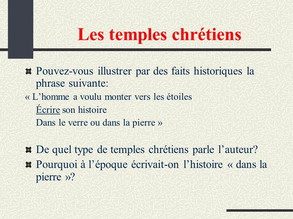 Les temples chrétiens Pouvez-vous illustrer par des faits historiques la phrase suivante: « Lhomme a voulu monter vers les étoiles Écrire son histoire