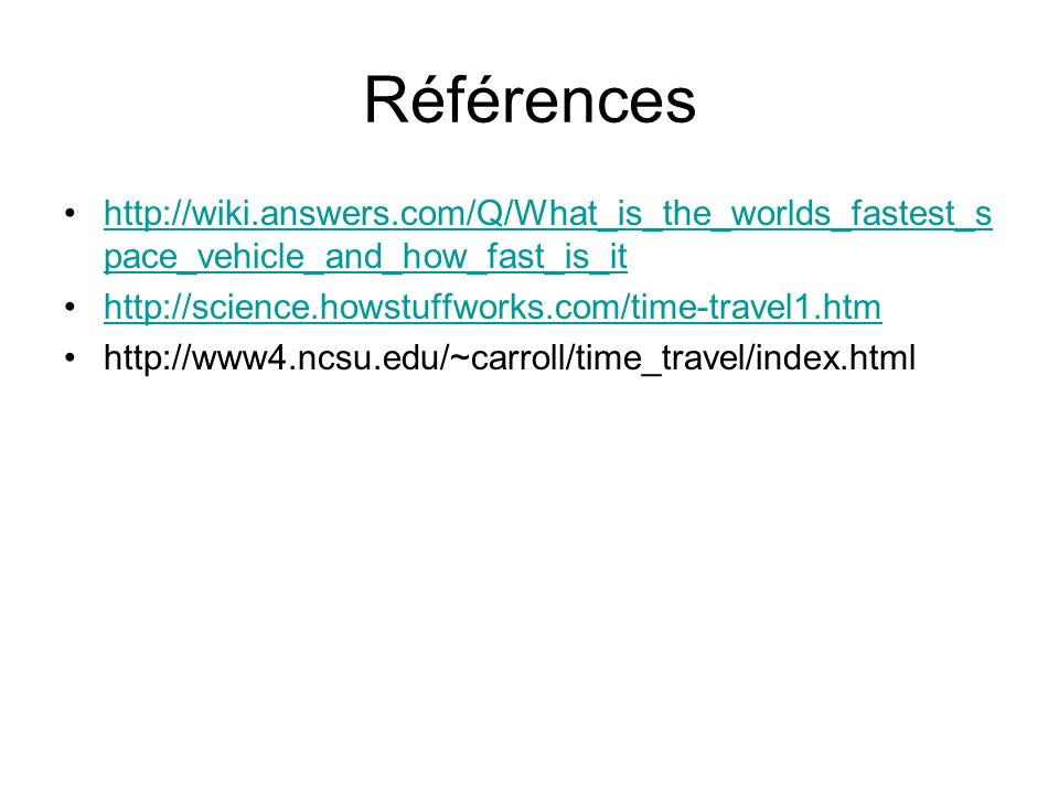 Références http://wiki.answers.com/Q/What_is_the_worlds_fastest_s pace_vehicle_and_how_fast_is_ithttp://wiki.answers.com/Q/What_is_the_worlds_fastest_
