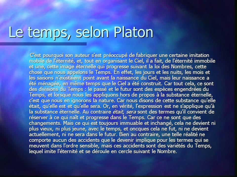 Le temps, selon Platon C'est pourquoi son auteur s'est préoccupé de fabriquer une certaine imitation mobile de l'éternité, et, tout en organisant le C