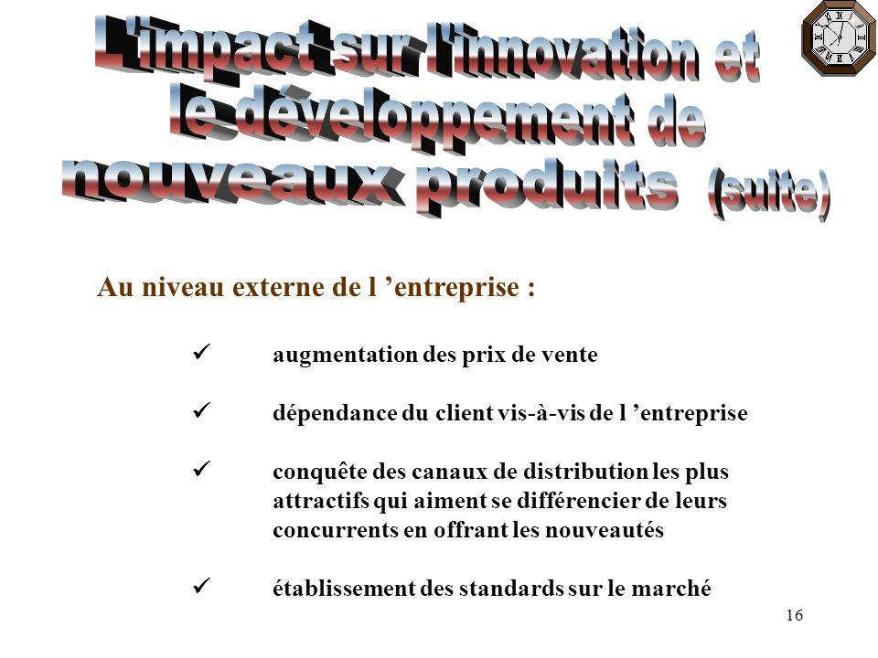16 Au niveau externe de l entreprise : augmentation des prix de vente dépendance du client vis-à-vis de l entreprise conquête des canaux de distributi
