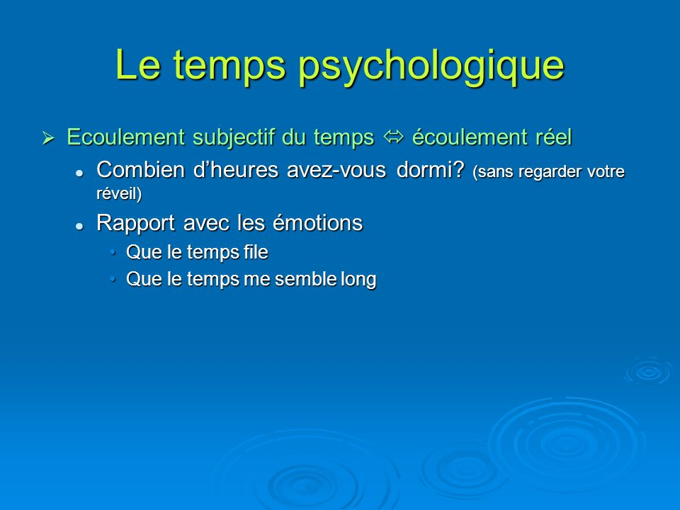 Le temps psychologique Ecoulement subjectif du temps écoulement réel Ecoulement subjectif du temps écoulement réel Combien dheures avez-vous dormi.