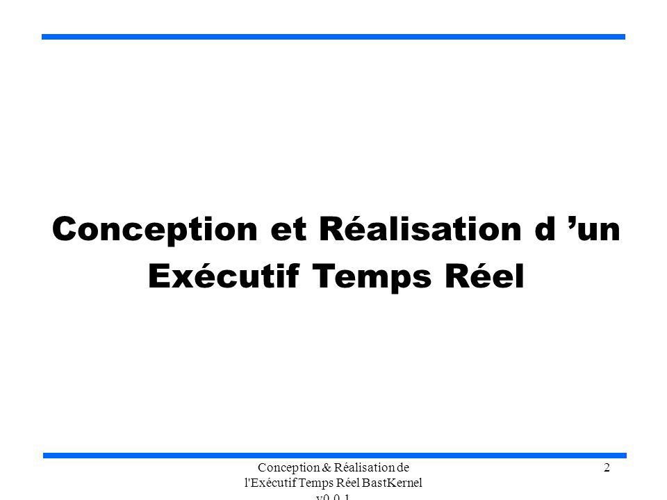 Conception & Réalisation de l'Exécutif Temps Réel BastKernel v0.0.1 2 Conception et Réalisation d un Exécutif Temps Réel
