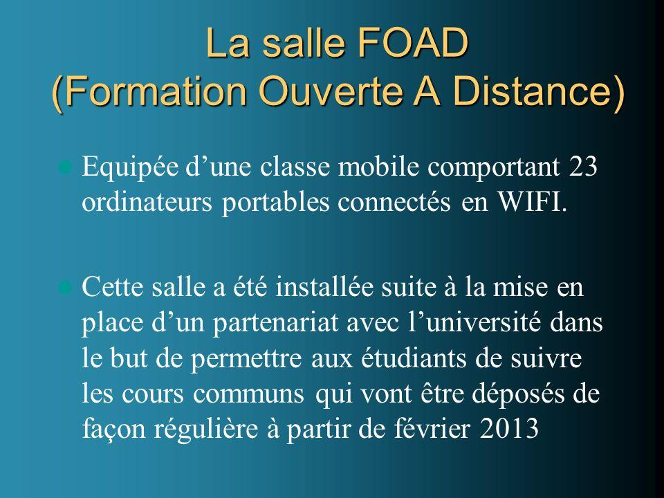 La salle FOAD (Formation Ouverte A Distance) Equipée dune classe mobile comportant 23 ordinateurs portables connectés en WIFI. Cette salle a été insta
