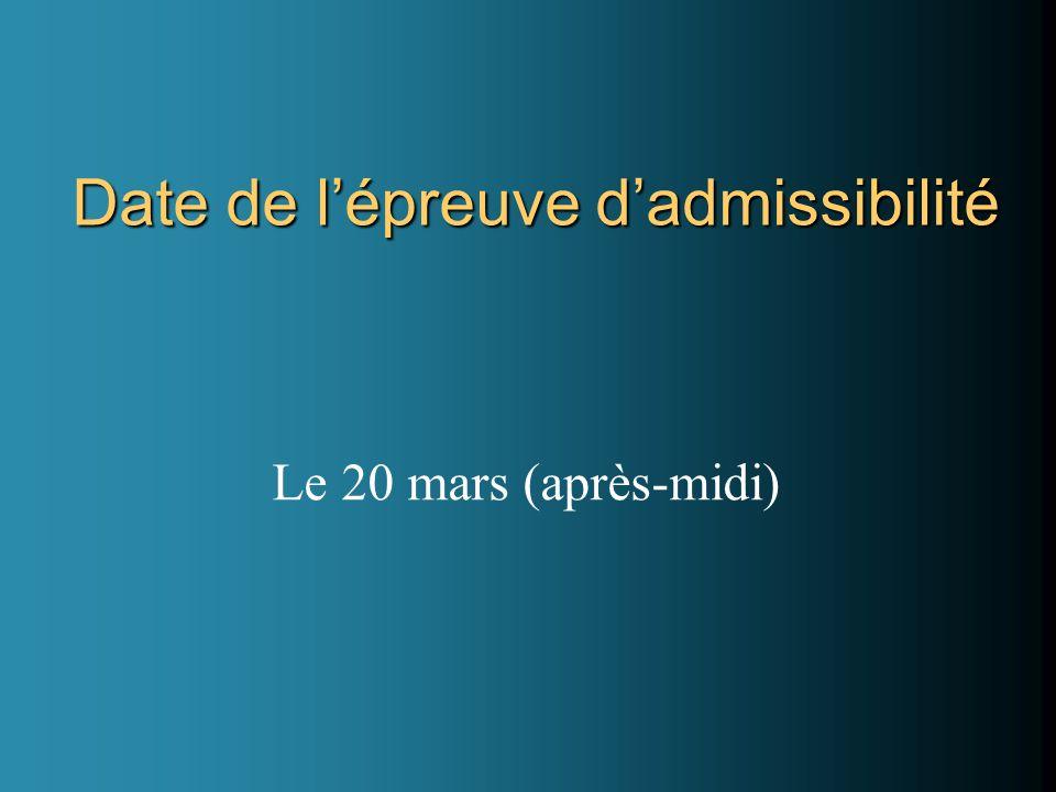Date de lépreuve dadmissibilité Le 20 mars (après-midi)