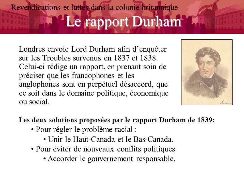 Le rapport Durham Revendications et luttes dans la colonie britannique Londres envoie Lord Durham afin denquêter sur les Troubles survenus en 1837 et