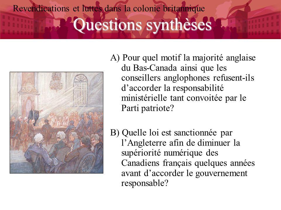Questions synthèses Revendications et luttes dans la colonie britannique A) Pour quel motif la majorité anglaise du Bas-Canada ainsi que les conseille