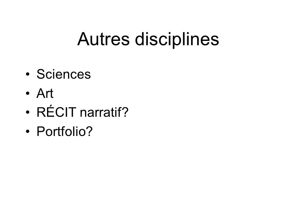 Autres disciplines Sciences Art RÉCIT narratif? Portfolio?