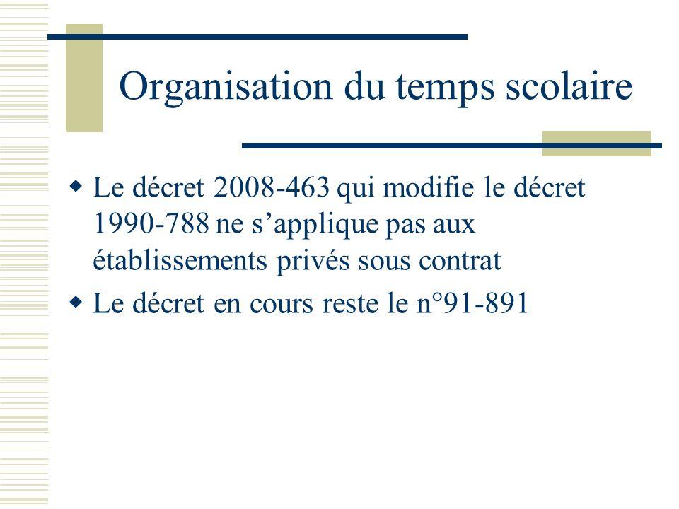 Organisation du temps scolaire Le décret 2008-463 qui modifie le décret 1990-788 ne sapplique pas aux établissements privés sous contrat Le décret en cours reste le n°91-891