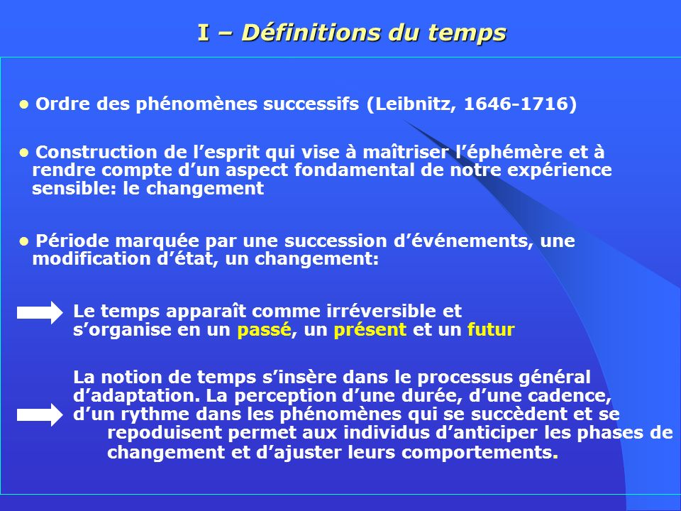 Ordre des phénomènes successifs (Leibnitz, 1646-1716) Construction de lesprit qui vise à maîtriser léphémère et à rendre compte dun aspect fondamental