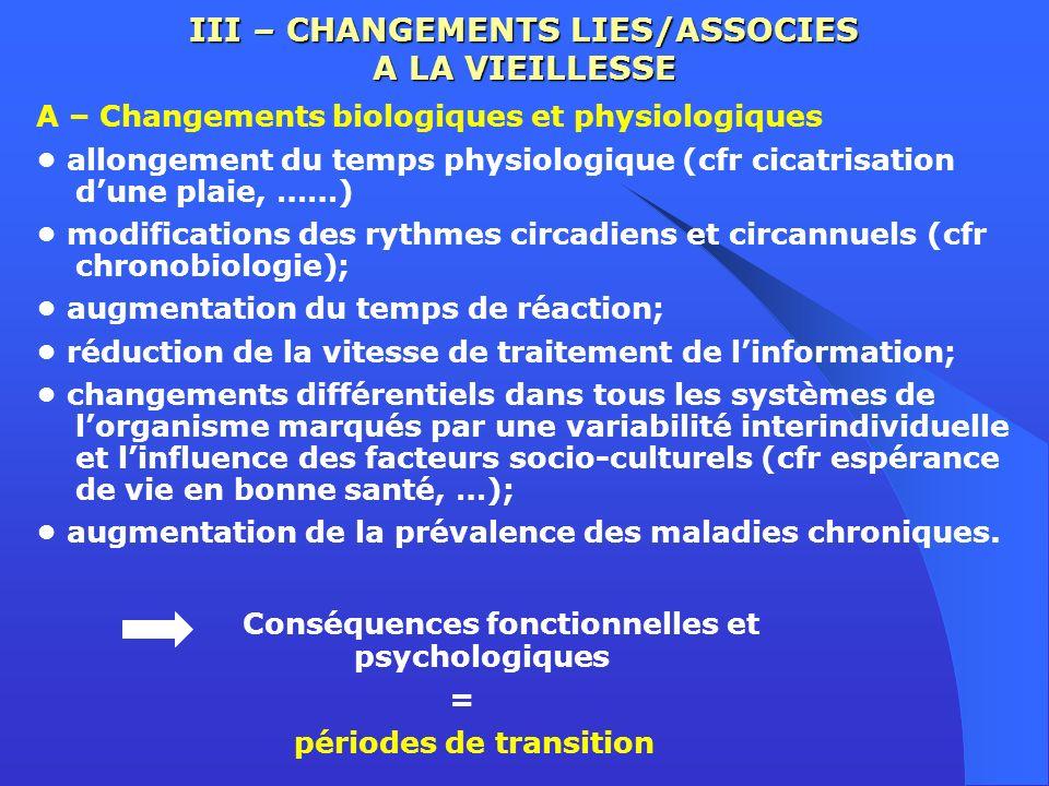 III – CHANGEMENTS LIES/ASSOCIES A LA VIEILLESSE A – Changements biologiques et physiologiques allongement du temps physiologique (cfr cicatrisation du