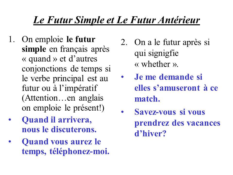 Le Futur Simple et Le Futur Antérieur 1.On emploie le futur simple en français après « quand » et dautres conjonctions de temps si le verbe principal est au futur ou à limpératif (Attention…en anglais on emploie le présent!) Quand il arrivera, nous le discuterons.