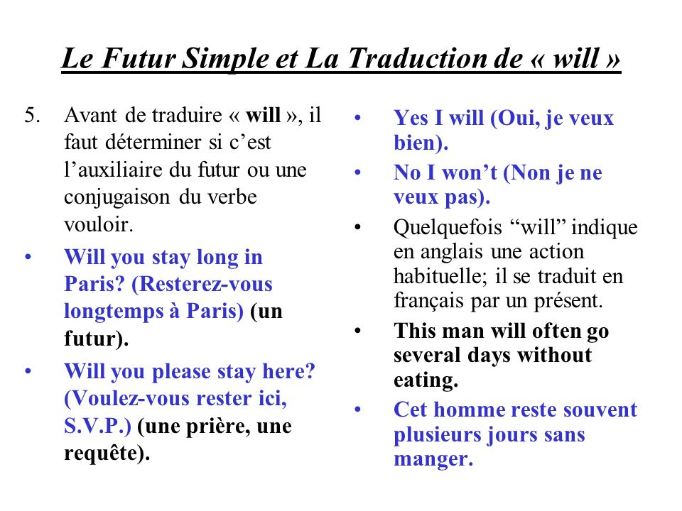 Le Futur Simple et La Traduction de « will » 5.Avant de traduire « will », il faut déterminer si cest lauxiliaire du futur ou une conjugaison du verbe vouloir.