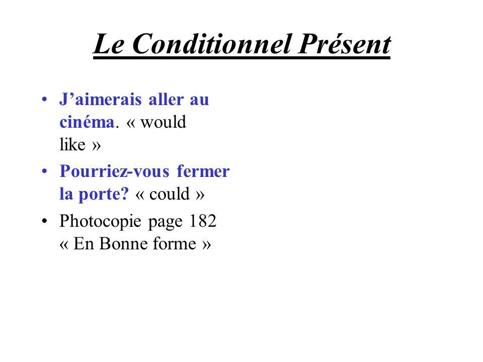 Le Conditionnel Présent Jaimerais aller au cinéma. « would like » Pourriez-vous fermer la porte? « could » Photocopie page 182 « En Bonne forme »