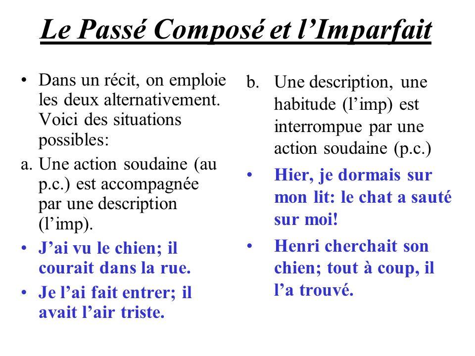 Le Passé Composé et lImparfait Dans un récit, on emploie les deux alternativement.