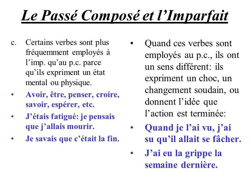Le Passé Composé et lImparfait c.Certains verbes sont plus fréquemment employés à limp. quau p.c. parce quils expriment un état mental ou physique. Av