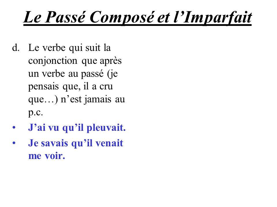 Le Passé Composé et lImparfait d.Le verbe qui suit la conjonction que après un verbe au passé (je pensais que, il a cru que…) nest jamais au p.c. Jai
